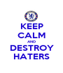 KEEP CALM AND DESTROY HATERS - Personalised Poster A1 size