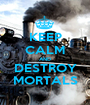 KEEP CALM AND DESTROY MORTALS - Personalised Poster A1 size