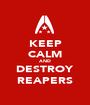 KEEP CALM AND DESTROY REAPERS - Personalised Poster A1 size