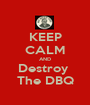 KEEP CALM AND Destroy  The DBQ - Personalised Poster A1 size
