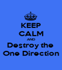 KEEP CALM AND Destroy the  One Direction - Personalised Poster A1 size