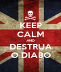 KEEP CALM AND DESTRUA O DIABO - Personalised Poster A1 size