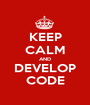KEEP CALM AND DEVELOP CODE - Personalised Poster A1 size