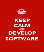 KEEP CALM AND DEVELOP SOFTWARE - Personalised Poster A1 size