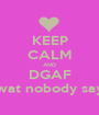 KEEP CALM AND DGAF wat nobody say - Personalised Poster A1 size