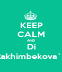 KEEP CALM AND Di Rakhimbekova`© - Personalised Poster A1 size