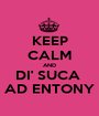 KEEP CALM AND DI' SUCA  AD ENTONY - Personalised Poster A1 size