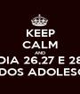 KEEP CALM AND DIA 26,27 E 28 FESTA DOS ADOLESCENTES - Personalised Poster A1 size