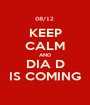 KEEP CALM AND DIA D IS COMING - Personalised Poster A1 size