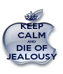 KEEP CALM AND DIE OF JEALOUSY - Personalised Poster A1 size