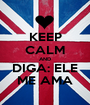 KEEP CALM AND DIGA: ELE ME AMA - Personalised Poster A1 size
