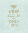 KEEP CALM AND DIGA SIM - Personalised Poster A1 size