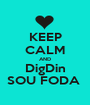 KEEP CALM AND DigDin SOU FODA  - Personalised Poster A1 size