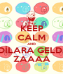 KEEP CALM AND DİLARA GELDİ ZAAAA - Personalised Poster A1 size