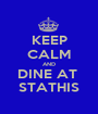 KEEP CALM AND DINE AT  STATHIS - Personalised Poster A1 size