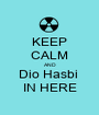 KEEP CALM AND Dio Hasbi  IN HERE - Personalised Poster A1 size