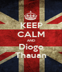 KEEP CALM AND Diogo Thauan - Personalised Poster A1 size