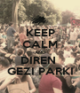 KEEP CALM AND DIREN  GEZI PARKI - Personalised Poster A1 size