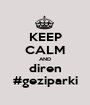 KEEP CALM AND diren #geziparki - Personalised Poster A1 size