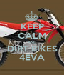 KEEP CALM AND DIRT BIKES 4EVA - Personalised Poster A1 size