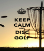 KEEP CALM AND DISC GOLF - Personalised Poster A1 size
