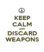 KEEP CALM AND DISCARD WEAPONS - Personalised Poster A1 size