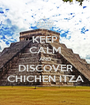 KEEP CALM AND DISCOVER CHICHEN ITZA - Personalised Poster A1 size