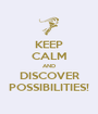 KEEP CALM AND DISCOVER POSSIBILITIES! - Personalised Poster A1 size