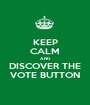 KEEP CALM AND DISCOVER THE VOTE BUTTON - Personalised Poster A1 size