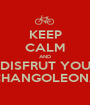 KEEP CALM AND DISFRUT YOU CHANGOLEONA - Personalised Poster A1 size
