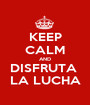 KEEP CALM AND DISFRUTA  LA LUCHA - Personalised Poster A1 size