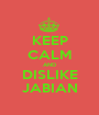 KEEP CALM AND DISLIKE JABIAN - Personalised Poster A1 size