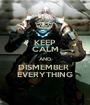 KEEP CALM AND DISMEMBER  EVERYTHING - Personalised Poster A1 size