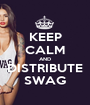 KEEP CALM AND DISTRIBUTE SWAG - Personalised Poster A1 size