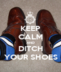 KEEP CALM AND DITCH YOUR SHOES - Personalised Poster A1 size