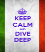 KEEP CALM AND DIVE DEEP - Personalised Poster A1 size