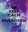KEEP CALM AND DIVERTITEVI *-* - Personalised Poster A1 size