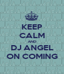 KEEP CALM AND DJ ANGEL ON COMING - Personalised Poster A1 size