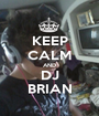 KEEP CALM AND DJ BRIAN - Personalised Poster A1 size