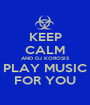 KEEP CALM AND DJ KOROSIS PLAY MUSIC FOR YOU - Personalised Poster A1 size