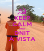 KEEP CALM AND DNIT À VISTA - Personalised Poster A1 size
