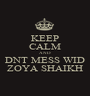 KEEP CALM AND DNT MESS WID ZOYA SHAIKH - Personalised Poster A1 size
