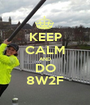 KEEP CALM AND DO 8W2F - Personalised Poster A1 size
