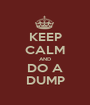 KEEP CALM AND DO A DUMP - Personalised Poster A1 size