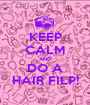 KEEP CALM AND DO A HAIR FILP! - Personalised Poster A1 size