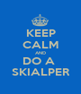 KEEP CALM AND DO A  SKIALPER - Personalised Poster A1 size
