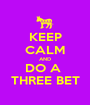 KEEP CALM AND DO A  THREE BET - Personalised Poster A1 size