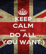 KEEP CALM AND DO ALL YOU WANT;) - Personalised Poster A1 size