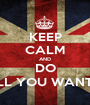 KEEP CALM AND DO ALL YOU WANT ;) - Personalised Poster A1 size