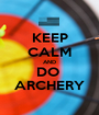 KEEP CALM AND DO  ARCHERY - Personalised Poster A1 size